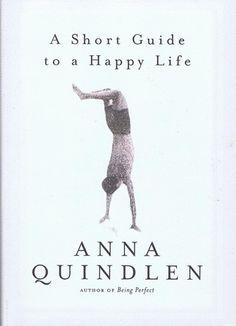 A Short Guide to a Happy Life: Anna Quindlen: 9780375504617: Amazon.com: Books