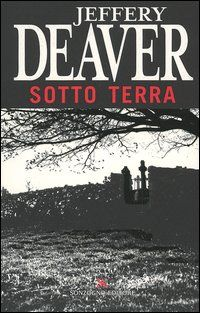 Sotto terra - Jeffery Deaver - 74 recensioni su Anobii
