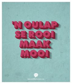 'n Oulap se rooi maak mooi - Afrikaanse Idiome & Uitdrukkings Cliche Quotes, Wise Quotes, Funny Quotes, Afrikaanse Quotes, My Land, Funny Love, Cool Words, Neon Signs, Sayings