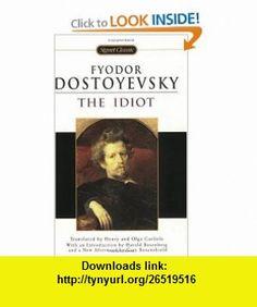 The Idiot (Signet Classics) (9780451528384) Fyodor Dostoyevsky, Henry Carlisle, Olga Carlisle, Harold Rosenberg , ISBN-10: 0451528387  , ISBN-13: 978-0451528384 ,  , tutorials , pdf , ebook , torrent , downloads , rapidshare , filesonic , hotfile , megaupload , fileserve
