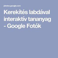 Kerekítés labdával interaktív tananyag - Google Fotók Google, Album, Education, School, Creative, Teaching, Onderwijs, Studying