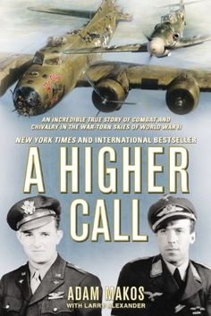 A Higher Call: An Incredible True Story of Combat and Chivalry in the War-Torn Skies of World W ar II by [Makos, Adam, Alexander, Larry]