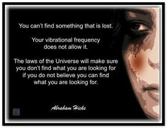 You can't find something that is lost. Your vibrational frequency does not allow it. The laws of the Universe will make sure you don't find what you are looking for if you do not believe you can find what you are looking for. Abraham-Hicks Quotes (AHQ3335) #law_of_attraction #relationship