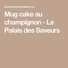 Mug cake au champignon - Le Palais des Saveurs
