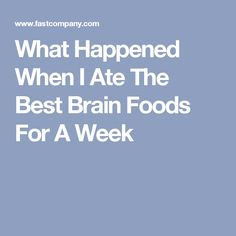 What Happened When I Ate The Best Brain Foods For A Week