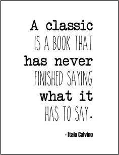 """A classic is a book that has never finished saying what it has to say."""