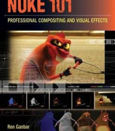 Nuke 101: Professional Compositing And Visual Effects PDF