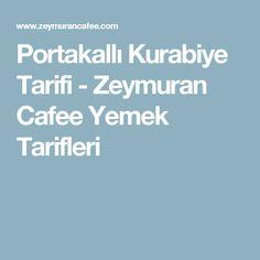 Portakallı Kurabiye Tarifi - Zeymuran Cafee Yemek Tarifleri