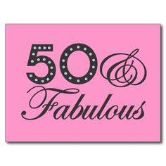 happy+50th+birthday+sayings | 50 & Fabulous Gift Postcard at Zazzle.ca