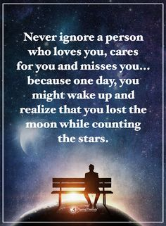 Never ignore a person who loves you, cares for you and misses you... because one day, you might wake up and realize that you lost the moon while counting the stars.  #powerofpositivity #positivewords  #positivethinking #inspirationalquote #motivationalquotes #quotes #life #love #hope #faith #moon #stars #care #miss