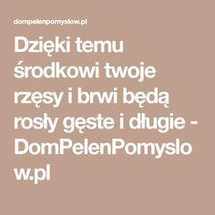 Dzięki temu środkowi twoje rzęsy i brwi będą rosły gęste i długie - DomPelenPomyslow.pl Hair Beauty, Soap, Quotes, Diet, Quotations, Bar Soap, Quote, Shut Up Quotes
