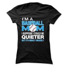 I'M A BASEBALL MOM, I SUPPOSE I COULD BE QUIETER, BUT ITS HIGHLY UNLIKELY T-Shirts, Hoodies, Sweatshirts, Tee Shirts (22.99$ ==> Shopping Now!)