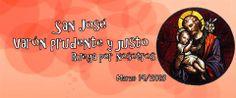 San José Varón prudente y justo... RUEGA POR NOSOTROS...