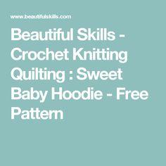 Beautiful Skills - Crochet Knitting Quilting : Sweet Baby Hoodie - Free Pattern