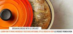 Learn to (EASILY) make artisanal style bread in your Le Creuset French Oven!