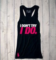 I Don't Try, I Do Active Tank - Black/Pink - Now availalable in a tank!