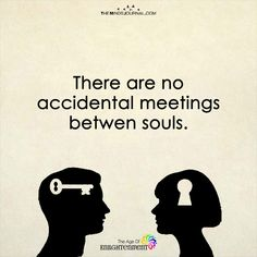 There Are No Accidental Meetings Between Souls - https://themindsjournal.com/no-accidental-meetings-souls/