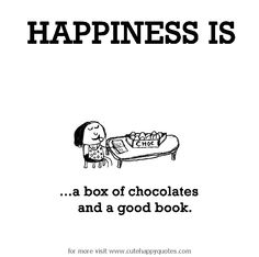 Happiness is, a box of chocolates and a good book. - Cute Happy Quotes