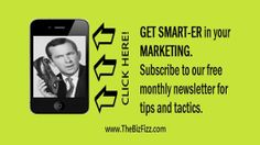 The Biz Fizz Newsletter Subscribe on site with 2 clicks. www.thebizfizz.com Marketing Consulting, Coaching, and Speaking