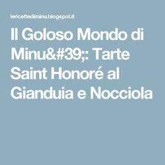 Il Goloso Mondo di Minu': Tarte Saint Honoré al Gianduia e Nocciola