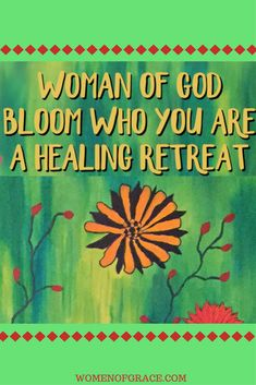 Join us at the Women of God Bloom Who You Are A Healing Retreat  on January 20 - 21, 2018  in Tampa/Oldsmar, Florida! For more information, click on this link: http://www.womenofgrace.com/en-us/events/details.aspx?id=161