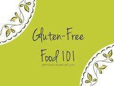 Gluten Free Food 101 from Permission to Peruse - great practical tips for everyday GF from Amy!