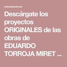Descárgate los proyectos ORIGINALES de las obras de EDUARDO TORROJA MIRET | Estructurando