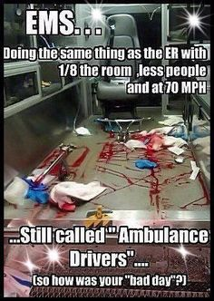 "Respectfully call them as they should be....EMTs and Paramedics..... sooooooo  much more than ""just drivers""................"