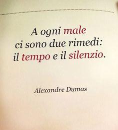 Alexandre Dumas. Para todos los males hay dos remedios: el tiempo y el silencio.