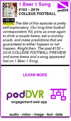 #MUSIC #PODCAST  1 Beer 1 Song    #153 – 2016 COLLEGE FOOTBALL PREVIEW and some beers and a song    LISTEN...  http://podDVR.COM/?c=6ab887d6-441b-f314-ad87-139bb8142e3f