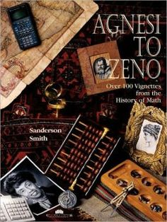 Agnesi to Zeno: Over 100 Vignettes from the History of Math by Sanderson M. Smith