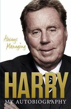 Always Managing - Harry - My Autobiography - Harry Redknapp