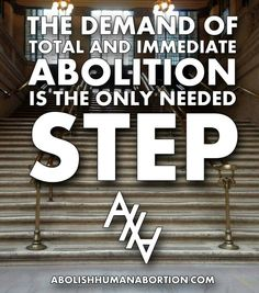 The demand of total and immediate abolition is the only needed step. Abolish Human Abortion.
