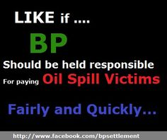 Putting pressure on BP to get them to pay the victims of the BP oil spill. After 2 1/2 years BP has still not paid anybody for their losses. Even if BP tells everybody in the press and TV that everything is OK. Well its not help the people at the Mexico gulf getting paid by BP and re-pin this image.