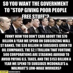 I think the last one corporate welfare bothers me the most and the oil companies. We need someone in the White House who is willing to stop the gluttony of the wealthy. We don't pay our taxes so that the haves can have it all! Bernie Sanders, You Dont Care, Lol, You Draw, Republican Party, Greed, Thought Provoking, We The People, Social Justice