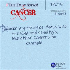 Cancer Zodiac Sign appreciates those who are kind and sensitive like other Cancers for example.