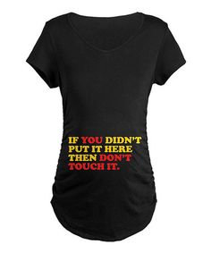 Take a look at this Black 'Don't Touch' Maternity Tee - Women by CafePress on #zulily today!