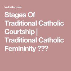 Stages Of Traditional Catholic Courtship | Traditional Catholic Femininity