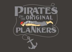 pirates are the original plankers.  I can't see Austin doing this - Alexis yes
