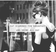 Audrey Hepburn quote, eat diamonds and shine all day Diva Quotes, Girly Quotes, Cute Quotes, Motiverende Quotes, Moody Quotes, Stupid Quotes, Breakfast At Tiffany's Quotes, Breakfast Ideas, No Ordinary Girl