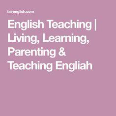 English Teaching | Living, Learning, Parenting & Teaching Engliah