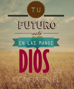 Tu Futuro está en las manos de Dios sólo Confía en él…