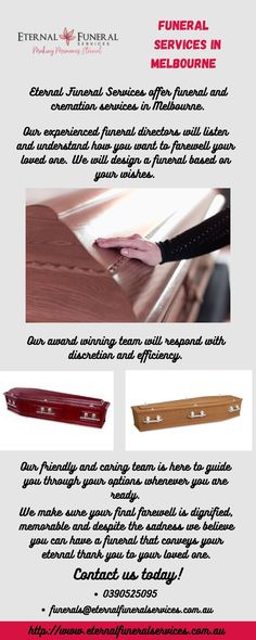 If you are searching for funeral services Melbourne? Contact Eternal Funeral Services. We offer cremation and funeral services at the finest price. We design funeral of your loved one's.Our friendly staff can help you understand your options so that you make an informed decision that helps memorialize your loved one. Contact us now! Funeral Arrangements, Core Values, First Contact, Making Memories, Family Life, Searching, Melbourne, Reflection, How To Memorize Things