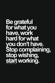 Grateful for what I have! & working hard for better