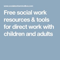 Free social work resources & tools for direct work with children and adults