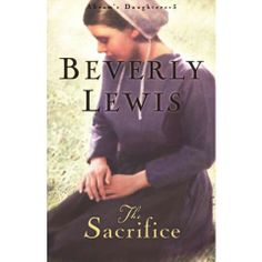 The Sacrifice Abrams Daughters). This powerful family saga features four Amish courting-age sisters growing up in Lancaster County Pennsylvania. Beverly Lewis, Lancaster County Pennsylvania, Amish, Daughters, Saga, Christianity, Growing Up, Fiction, Sisters