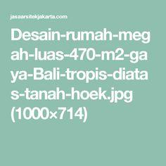 Desain-rumah-megah-luas-470-m2-gaya-Bali-tropis-diatas-tanah-hoek.jpg (1000×714)