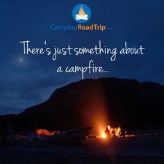 """""""There's just something about a campfire"""""""