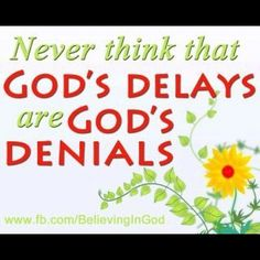 God's delays are to teach us patience. Not to reject requests. - taken by @inspiringig2012 - via http://instagramm.in