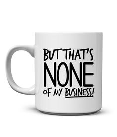 But That's None of My Business Mug